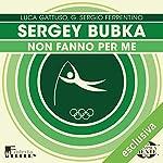Sergey Bubka: Non fanno per me (Olimpicamente) | Luca Gattuso,G. Sergio Ferrentino