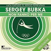 Sergey Bubka: Non fanno per me (Olimpicamente) | Luca Gattuso, G. Sergio Ferrentino