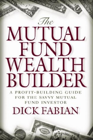The Mutual Fund Wealth Builder: A Profit-Building Guide for the Savvy Mutual Fund (Mutual Building)