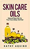Skin Care Oils: Natural Plant Oils For Your Face, Body, And Hair (Homemade Body Care Book 3)