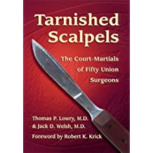 Tarnished Scalpels: The Court-Martials of Fifty Union Surgeons