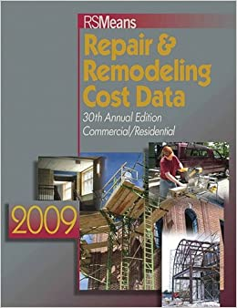 Repair & Remodeling Cost Data 2009 (RS MEANS REPAIR AND REMODELING COST DATA)
