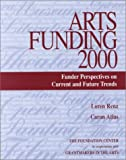 Arts Funding 2000 : Funder Perspectives on Current and Future Trends, Renz, Loren and Atlas, Caron, 0879547766