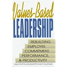 Values-Based Leadership: Rebuilding Employee Commitment, Performance and Productivity