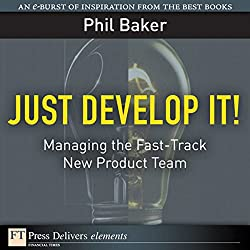 Just Develop It! Managing the Fast-Track New Product Team