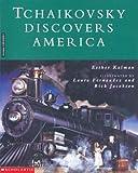 Tchaikovsky Discovers America, Esther Kalman, 0531071685