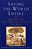 img - for Saving the World Entire: And 100 Other Beloved Parables from the Talmud book / textbook / text book