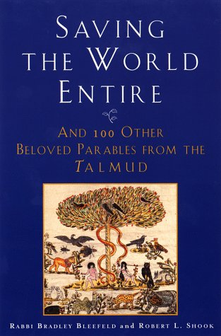 Saving the World Entire: And 100 Other Beloved Parables from the Talmud