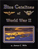 Blue Catalinas of World War II, James C. Mills, 0897451902