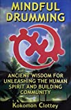 img - for Mindful Drumming: Ancient Wisdom for Unleashing the Human Spirit and Building Community book / textbook / text book