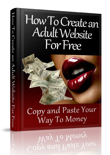 How To Create an Adult Website For Free: Copy and Paste Your Way To Money