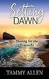 Setting Dawn: Healing for the Heartache