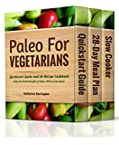 Paleo For Vegetarians Boxed Set: Quickstart Guide, 28-Day Meal Plan For Weight Loss and Radiant Health and Slow Cooker Cookbook