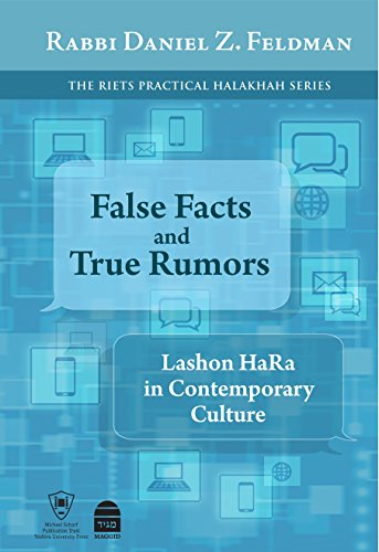 False facts and true rumors lashon hara in contemporary culture false facts and true rumors lashon hara in contemporary culture by feldman daniel fandeluxe