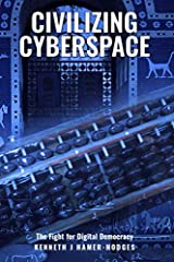 Civilizing Cyberspace: The Fight For Digital Democracy Paperback