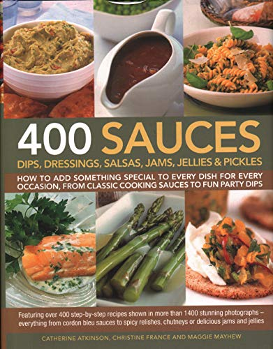 (400 Sauces, Dips, Dressings, Salsas, Jams, Jellies & Pickles: How To Add Something Special To Every Dish For Every Occasion, From Classic Cooking ... Chutneys Or Delicious Jams And Jellies.)