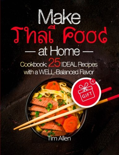 Make Thai food at home.: Cookbook 25 ideal recipes with a well-balanced flavor.