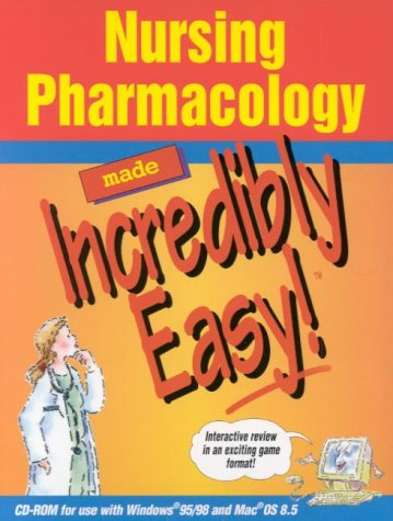 (Nursing Pharmacology Made Incredibly Easy! (CD-ROM for Windows and Macintosh))
