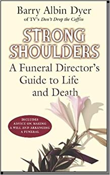 Strong Shoulders: A Funeral Director's Guide to Life and Death