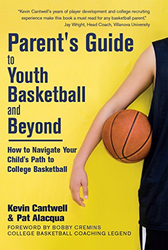 Parent's Guide to Youth Basketball and Beyond: How to Navigate Your Child's Path to College Basketball