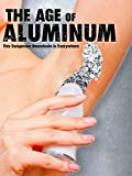 Age of Aluminum - This Dangerous Neurotoxin is Everywhere