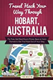 Travel Hack Your Way Through Hobart, Australia: Fly Free, Get Best Room Prices, Save on Auto Rentals & Get The Most Out of Your Stay