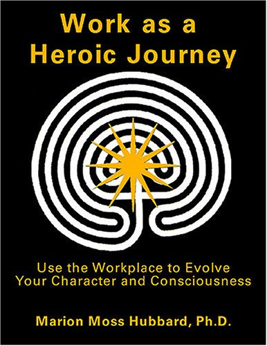 Work as a Heroic Journey:Using the Workplace to Evolve Your Character and Consciousness ebook