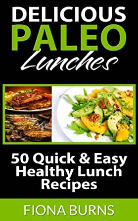 delicious paleo lunches 50 quick easy