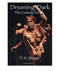 Dreaming Dark: The Fantasy Art of D X Stone: The Fantasy Art of D X Stone (Volume 1)