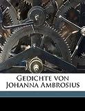 Gedichte Von Johanna Ambrosius, Johanna Ambrosius Voigt and Karl Franz Joseph Weiss, 1176631845