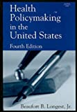 Health Policymaking in the United States, Longest, Beaufort B., Jr., 1567930174