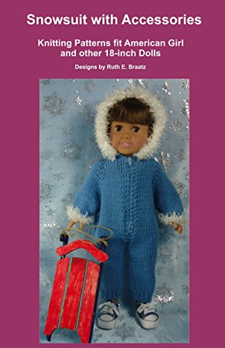 Snowsuit with Accessories: Knitting Patterns fit American Girl and other 18-Inch Dolls (Snowsuit Doll Clothes)