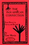 The Pan-African Connection : From Slavery to Garvey and Beyond, Martin, Tony, 0912469110