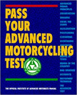 Pass Your Advanced Motorcycling Test: The Official Institute of Advanced Motorists Manual (Institute of Advanced Motoring)