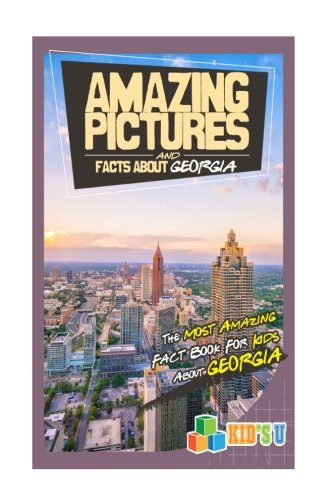 Amazing Pictures and Facts About Georgia: The Most Amazing Fact Book for Kids About Geogria (Kid's U)