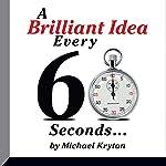 A Brilliant Idea Every 60 Seconds | Michael Kryton