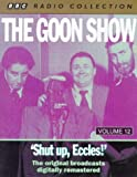 The Goon Show Classics: Shut Up Eccles! (Previously Volume 12) (BBC Radio Collection)