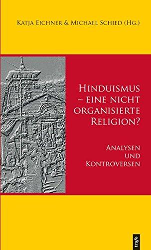 Hinduismus – eine nicht organisierte Religion? – Analysen und Kontroversen (Kulturen Asiens)