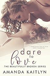 Dare To Love (The Beautifully Broken Book 4)