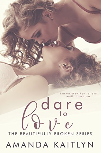 Dare To Love (The Beautifully Broken Book 4)