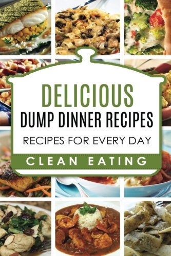 Dump Dinners: Dump Dinners Recipes, BOX SET, Dump Dinners Crock Pot, Dump Dinners Cookbook (Volume 1)