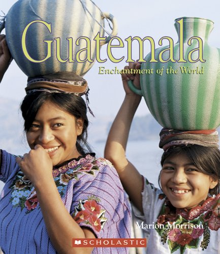 Read Online Guatemala (Enchantment of the World. Second Series) PDF