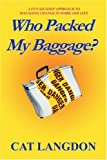 Who Packed My Baggage?, Cat Langdon, 059531449X