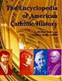 The Encyclopedia of American Catholic History (Reference Works)