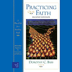 Practicing Our Faith: A Way of Life for a Searching People Audiobook