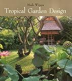 Tropical Garden Design, Made Wijaya, 9814068918