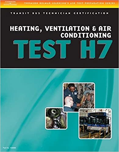 ASE Test Preparation - Transit Bus H7, Heating, Ventilation, Air Conditioning (Delmar Learning's Ase Test Prep Series)