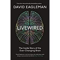 Livewired: The Inside Story of the Ever-Changing Brain Eagleman, David