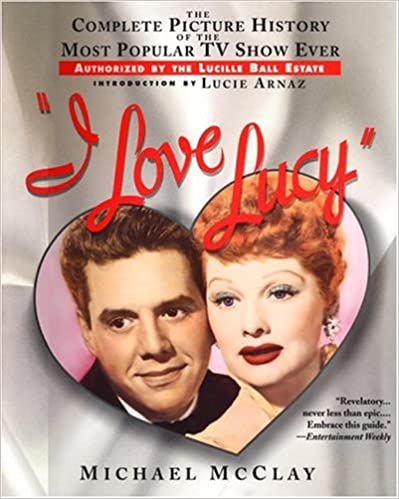 I Love Lucy: The Complete Picture History of the Most Popular TV Show Ever, Authorized by the Lucille Ball Estate