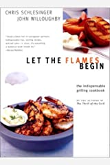 Let the Flames Begin: Tips, Techniques, and Recipes for Real Live Fire Cooking Hardcover